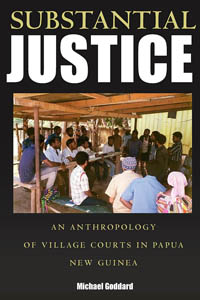 Substantial Justice: An Anthropology of Village Courts in Papua New Guinea
