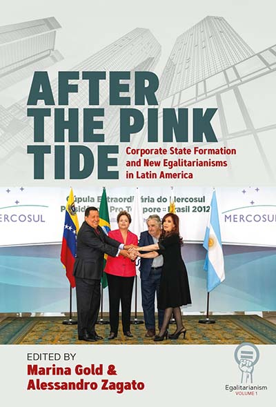 After the Pink Tide: Corporate State Formation and New Egalitarianisms in Latin America