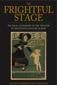 The Frightful Stage: Political Censorship of the Theater in Nineteenth-Century Europe