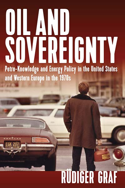 Oil and Sovereignty: Petro-Knowledge and Energy Policy in the United States and Western Europe in the 1970s