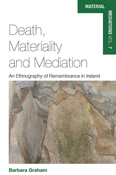 Death, Materiality and Mediation: An Ethnography of Remembrance in Ireland