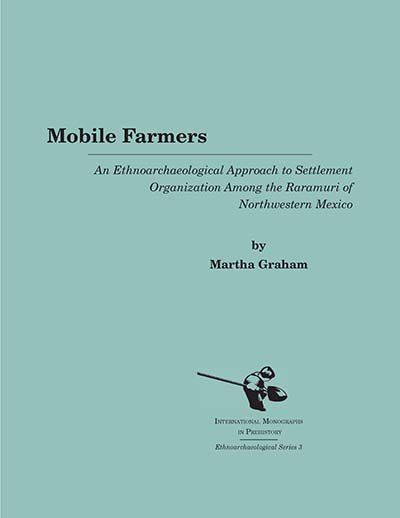 Mobile Farmers: An Ethnoarchaeological Approach to Settlement Organization Among the Raramuri of Northwestern Mexico