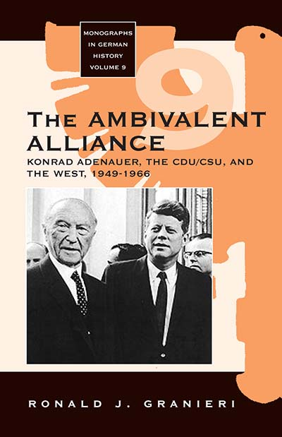 The Ambivalent Alliance: Konrad Adenauer, the CDU/CSU, and the West, 1949-1966