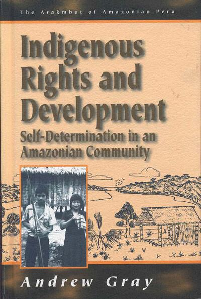 Indigenous Rights and Development: Self-Determination in an Amazonian Community