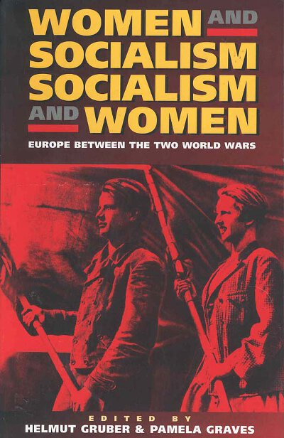 Women and Socialism -  Socialism and Women: Europe Between the World Wars