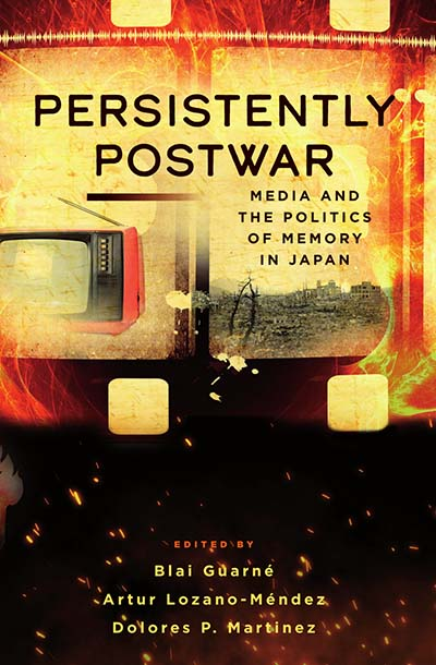 Persistently Postwar: Media and the Politics of Memory in Japan