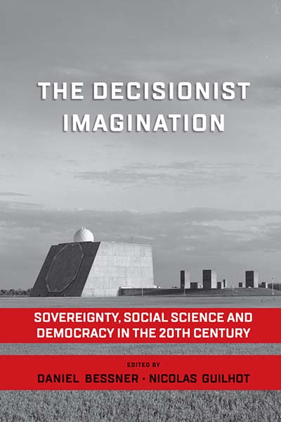 The Decisionist Imagination: Sovereignty, Social Science and Democracy in the 20th Century