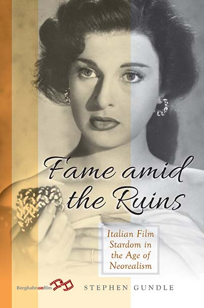 Fame Amid the Ruins: Italian Film Stardom in the Age of Neorealism