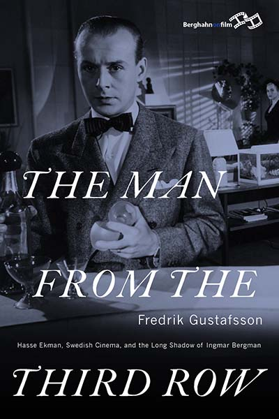 The Man from the Third Row: Hasse Ekman, Swedish Cinema and the Long Shadow of Ingmar Bergman