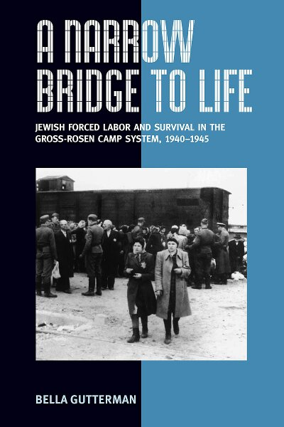 A Narrow Bridge to Life: Jewish Forced Labor and Survival in the Gross-Rosen Camp System, 1940-1945