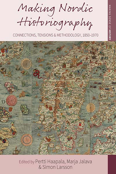 Making Nordic Historiography: Connections, Tensions and Methodology, 1850-1970