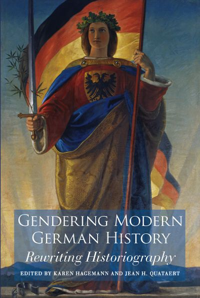 Gendering Modern German History: Rewriting Historiography
