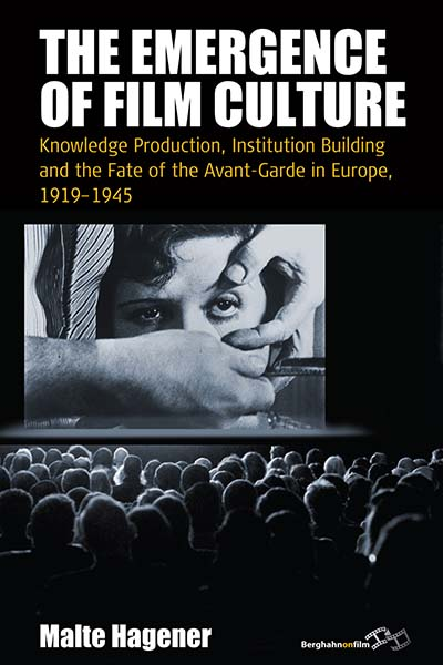 The Emergence of Film Culture: Knowledge Production, Institution Building, and the Fate of the Avant-Garde in Europe, 1919–1945