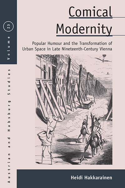 Comical Modernity: Popular Humour and the Transformation of Urban Space in Late Nineteenth Century Vienna