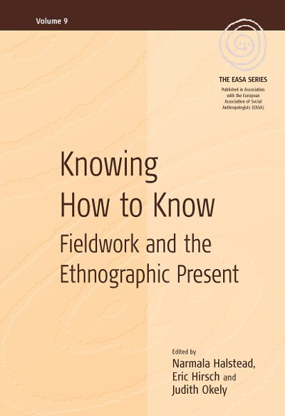 Knowing How to Know: Fieldwork and the Ethnographic Present