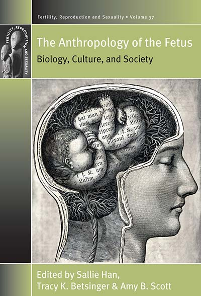 The Anthropology of the Fetus: Biology, Culture, and Society