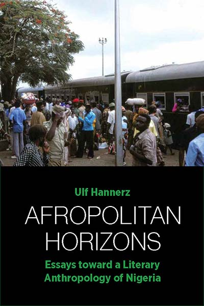 Afropolitan Horizons: Essays toward a Literary Anthropology of Nigeria