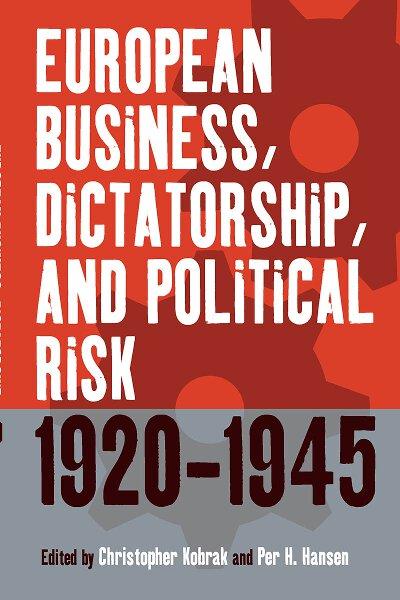 European Business, Dictatorship, & Political Risk, 1920-1945