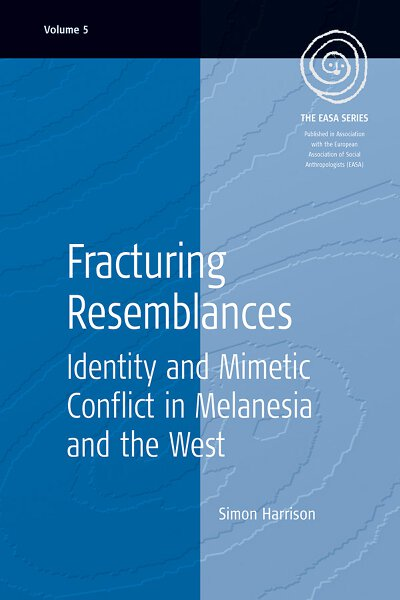 Fracturing Resemblances: Identity and Mimetic Conflict in Melanesia and the West