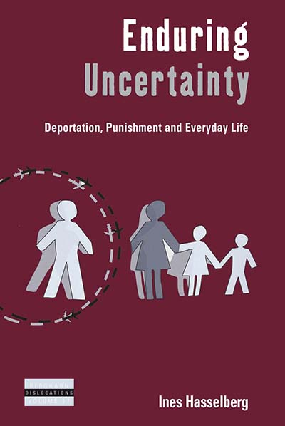 Enduring Uncertainty: Deportation, Punishment and Everyday Life