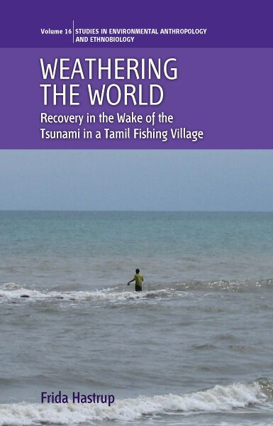 Weathering the World: Recovery in the Wake of the Tsunami in a Tamil Fishing Village