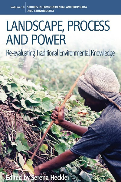 Landscape, Process and Power: Re-evaluating Traditional Environmental Knowledge