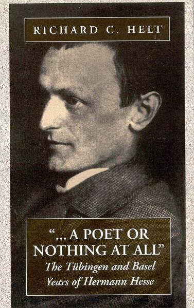 A Poet Or Nothing At All: The Tübingen and Basel Years of Herman Hesse
