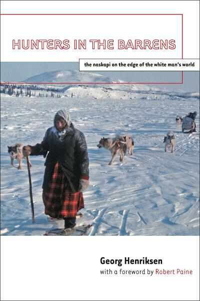 Hunters in the Barrens: The Naskapi on the Edge of the White Man's World