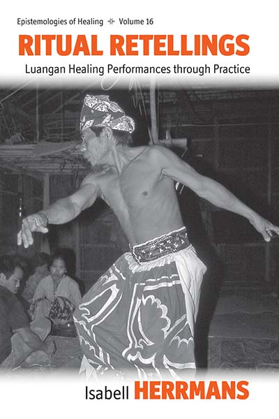 Ritual Retellings: Luangan Healing Performances through Practice