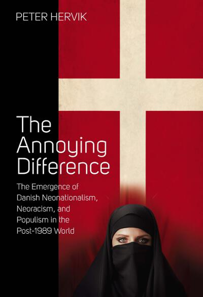 The Annoying Difference: The Emergence of Danish Neonationalism, Neoracism, and Populism in the Post-1989 World