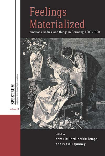 Feelings Materialized: Emotions, Bodies, and Things in Germany, 1500–1950