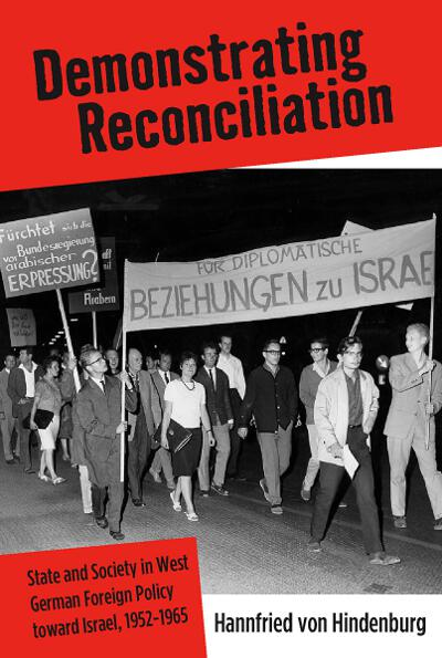 Demonstrating Reconciliation: State and Society in West German Foreign Policy toward Israel, 1952-1965