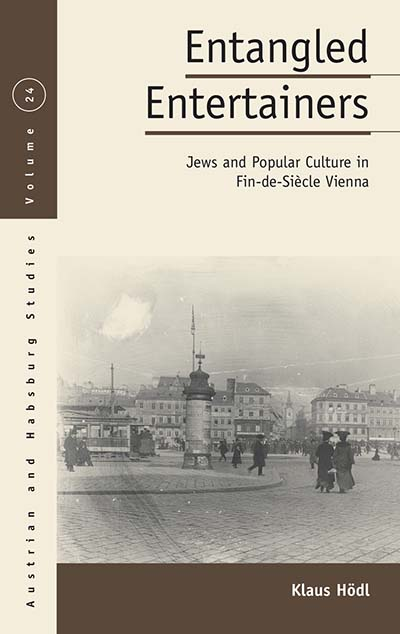 Entangled Entertainers: Jews and Popular Culture in Fin-de-Siècle Vienna