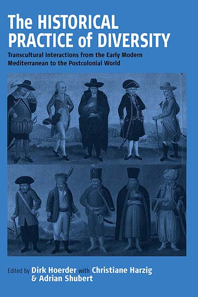 The Historical Practice of Diversity: Transcultural Interactions from the Early Modern Mediterranean to the Postcolonial World
