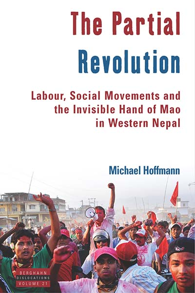 The Partial Revolution: Labour, Social Movements and the Invisible Hand of Mao in Western Nepal