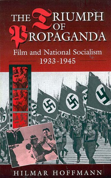 The Triumph of Propaganda: Film and National Socialism 1933-1945