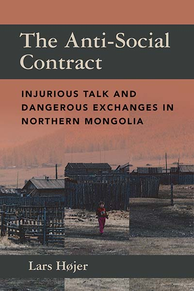The Anti-Social Contract: Injurious Talk and Dangerous Exchanges in Northern Mongolia