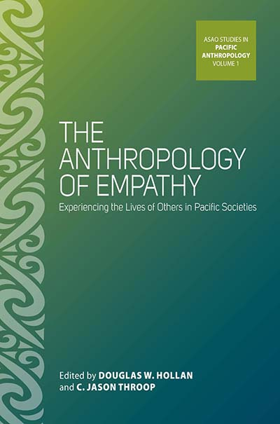 The Anthropology of Empathy: Experiencing the Lives of Others in Pacific Societies