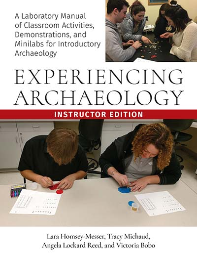 Experiencing Archaeology: A Laboratory Manual of Classroom Activities, Demonstrations, and Mini-Labs for Introductory Archaeology, Instructor's Edition