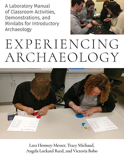 Experiencing Archaeology: A Laboratory Manual of Classroom Activities, Demonstrations, and Minilabs for Introductory Archaeology