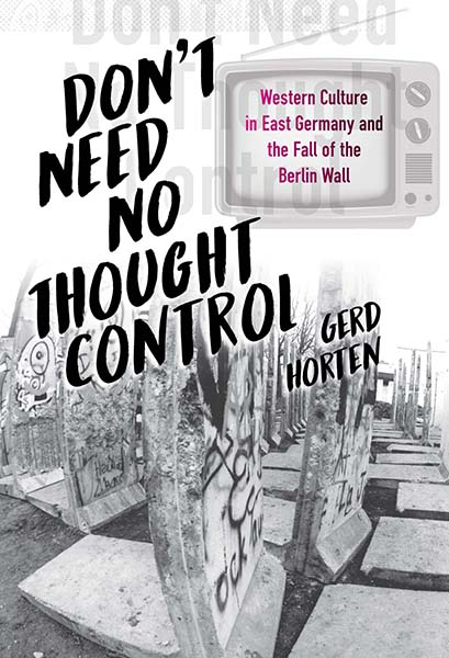 Don't Need No Thought Control: Western Culture in East Germany and the Fall of the Berlin Wall