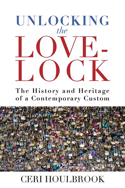 Unlocking the Love-Lock: The History and Heritage of a Contemporary Custom