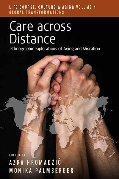 Care across Distance: Ethnographic Explorations of Aging and Migration