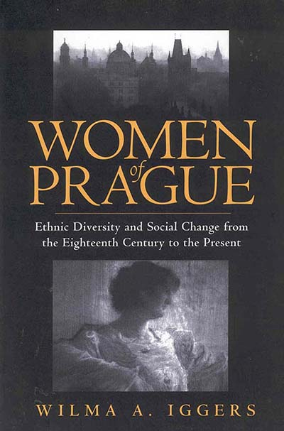 Women of Prague: Ethnic Diversity and Social Change from the Eighteenth Century to the Present