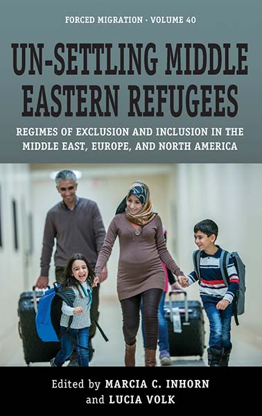Un-Settling Middle Eastern Refugees: Regimes of Exclusion and Inclusion in the Middle East, Europe, and North America