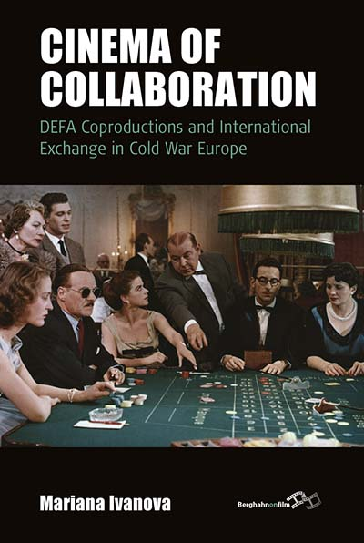 Cinema of Collaboration: DEFA Coproductions and International Exchange in Cold War Europe
