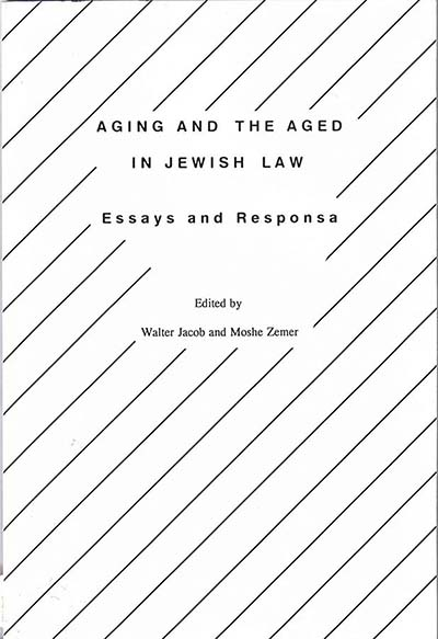 Aging and the Aged in Jewish Law: Essays and Responsa