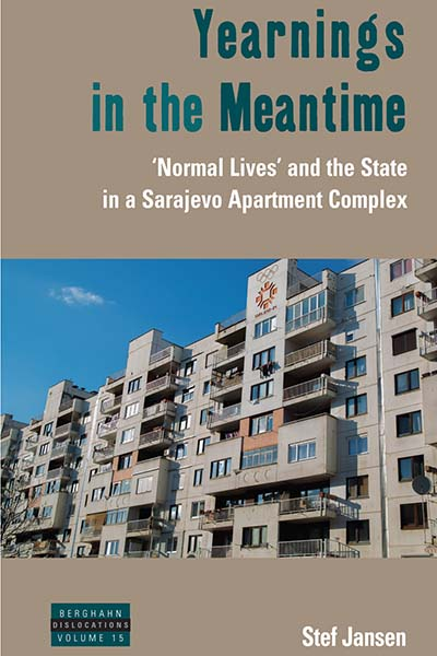 Yearnings in the Meantime: 'Normal Lives' and the State in a Sarajevo Apartment Complex
