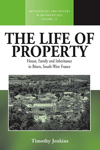 The Life of Property: House, Family and Inheritance in Béarn, South-West France