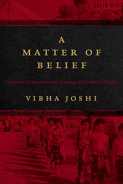 A Matter of Belief: Christian Conversion and Healing in North-East India